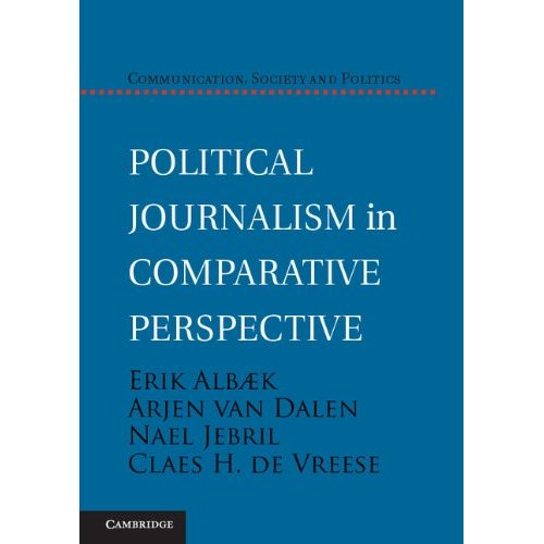 Political Journalism in Comparative Perspective (Communication, Society and Politics)