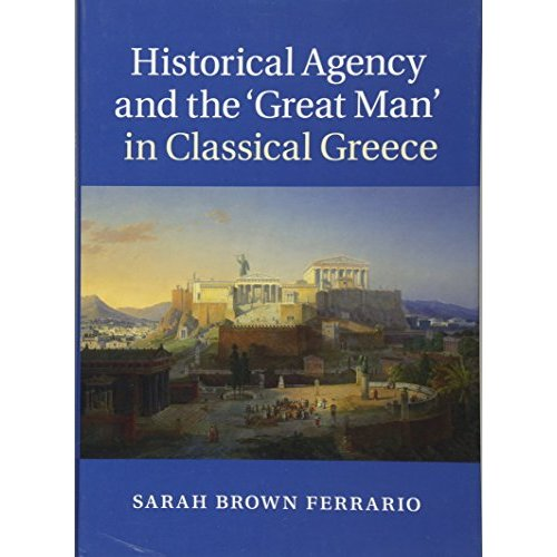 Historical Agency and the 'Great Man' in Classical Greece