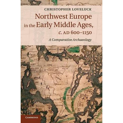 Northwest Europe in the Early Middle Ages, c.AD 600–1150: A Comparative Archaeology