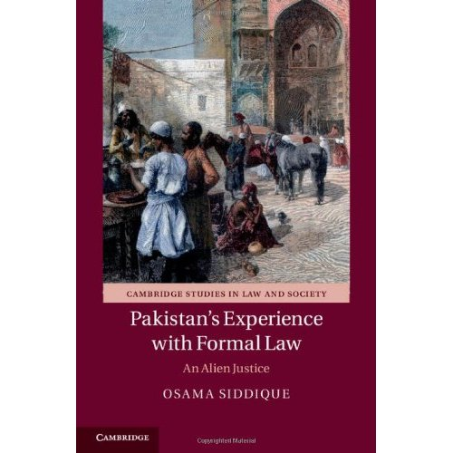 Pakistan's Experience with Formal Law: An Alien Justice (Cambridge Studies in Law and Society)
