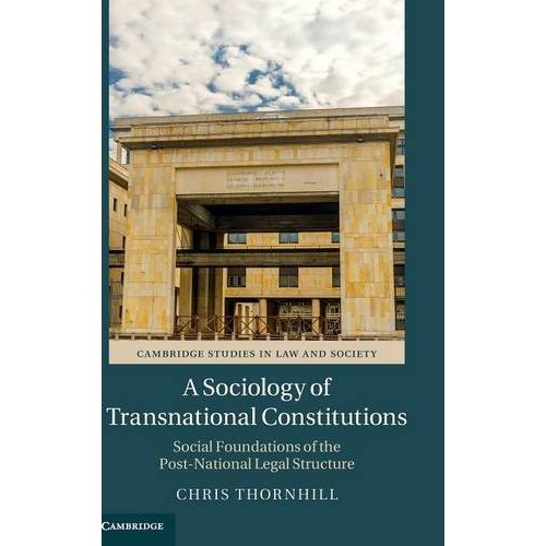 A Sociology of Transnational Constitutions: Social Foundations of the Post-National Legal Structure (Cambridge Studies in Law and Society)