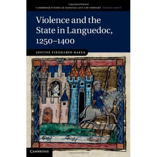 Violence and the State in Languedoc, 1250-1400 (Cambridge Studies in Medieval Life and Thought: Fourth Series)