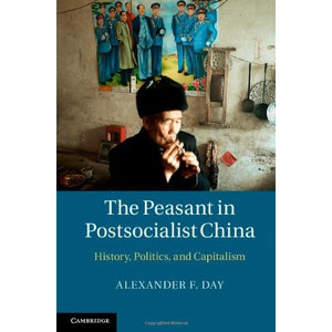 The Peasant in Postsocialist China: History, Politics, and Capitalism