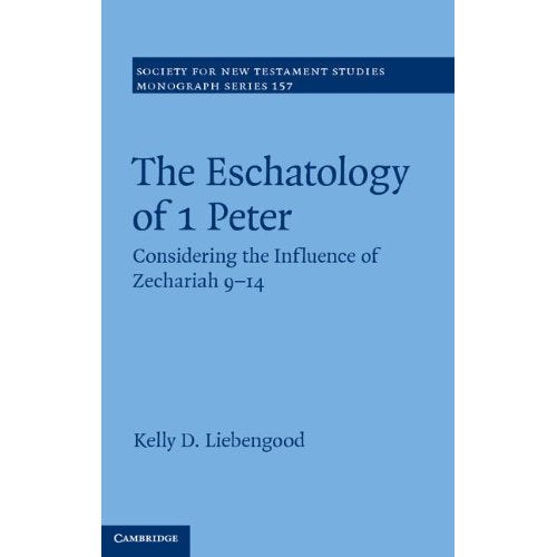 The Eschatology of 1 Peter: Considering the Influence of Zechariah 9-14 (Society for New Testament Studies Monograph Series)