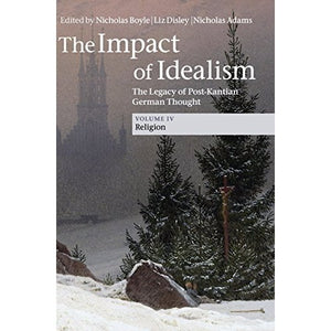 The Impact of Idealism 4 Volume Set: The Impact of Idealism: The Legacy of Post-Kantian German Thought: Volume 4