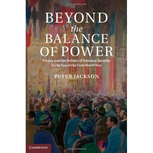 Beyond the Balance of Power: France and the Politics of National Security in the Era of the First World War