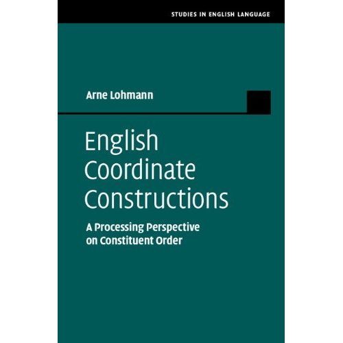 English Coordinate Constructions: A Processing Perspective on Constituent Order (Studies in English Language)