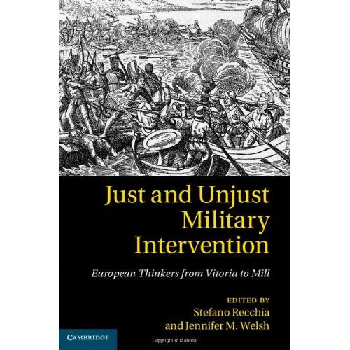 Just and Unjust Military Intervention: European Thinkers from Vitoria to Mill