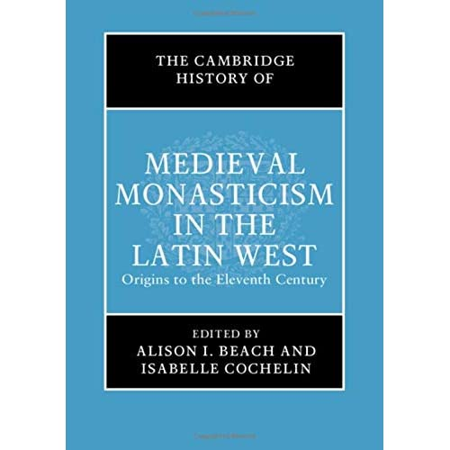 The Cambridge History of Medieval Monasticism in the Latin West: Volume 1: Origins to the Eleventh Century