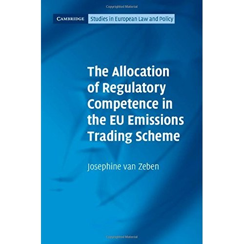 The Allocation of Regulatory Competence in the EU Emissions Trading Scheme (Cambridge Studies in European Law and Policy)