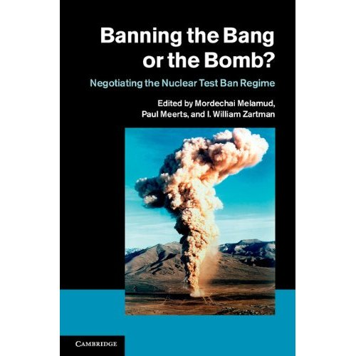 Banning the Bang or the Bomb?: Negotiating the Nuclear Test Ban Regime