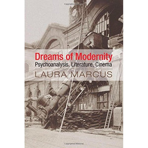 Dreams of Modernity: Psychoanalysis, Literature, Cinema