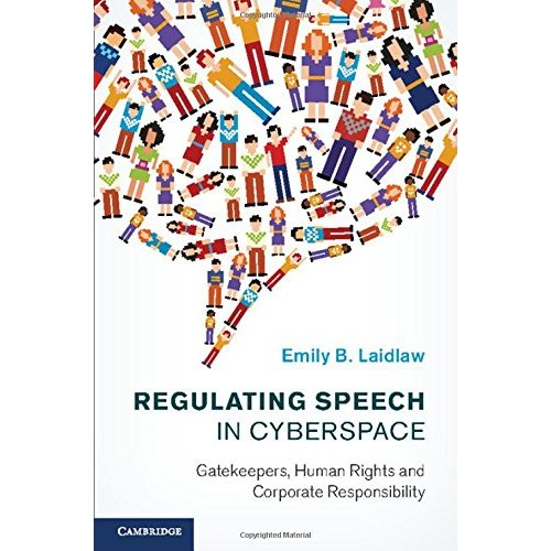 Regulating Speech in Cyberspace: Gatekeepers, Human Rights and Corporate Responsibility