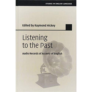 Listening to the Past: Audio Records of Accents of English (Studies in English Language)