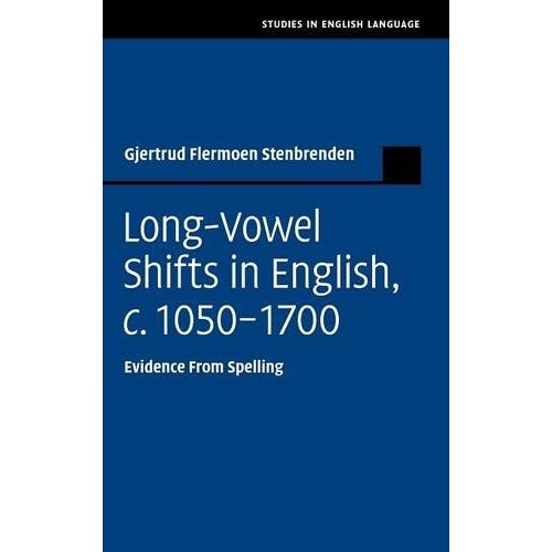 Long-Vowel Shifts in English, c. 1050–1700: Evidence from Spelling (Studies in English Language)