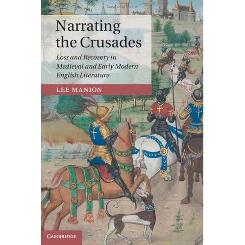 Narrating the Crusades: Loss and Recovery in Medieval and Early Modern English Literature (Cambridge Studies in Medieval Literature)