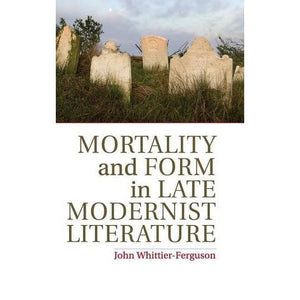Mortality and Form in Late Modernist Literature