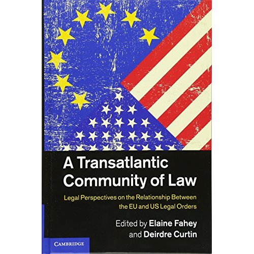A Transatlantic Community of Law: Legal Perspectives on the Relationship between the EU and US Legal Orders