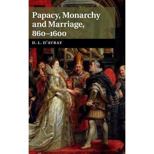 Papacy Monarchy Marriage 860-1600 D'Avray Cambridge University Pr… 9781107062535
