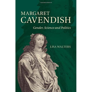 Margaret Cavendish: Gender, Science and Politics