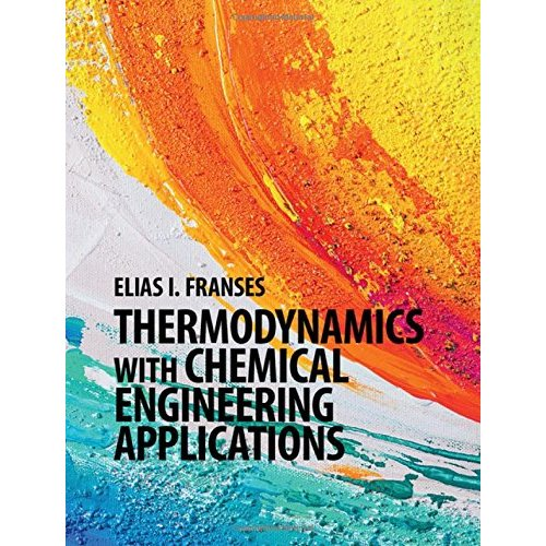 Thermodynamics with Chemical Engineering Applications (Cambridge Series in Chemical Engineering)