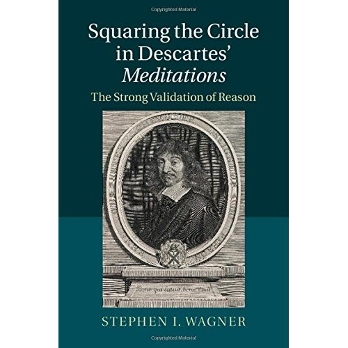 Squaring the Circle in Descartes' Meditations: The Strong Validation of Reason