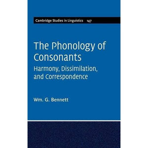 The Phonology of Consonants: Harmony, Dissimilation and Correspondence (Cambridge Studies in Linguistics)