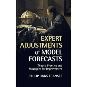 Expert Adjustments of Model Forecasts: Theory, Practice and Strategies for Improvement