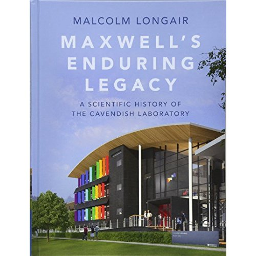Maxwell's Enduring Legacy: A Scientific History of the Cavendish Laboratory