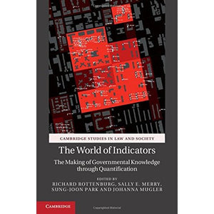 The World of Indicators: The Making of Governmental Knowledge through Quantification (Cambridge Studies in Law and Society)