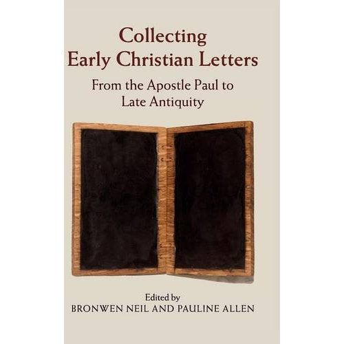 Collecting Early Christian Letters: From the Apostle Paul to Late Antiquity