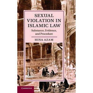 Sexual Violation in Islamic Law: Substance, Evidence, and Procedure (Cambridge Studies in Islamic Civilization)