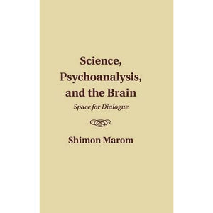 Science, Psychoanalysis, and the Brain: Space for Dialogue