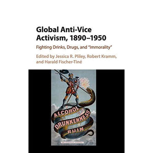 Global Anti-Vice Activism, 1890–1950: Fighting Drinks, Drugs, and 'Immorality'