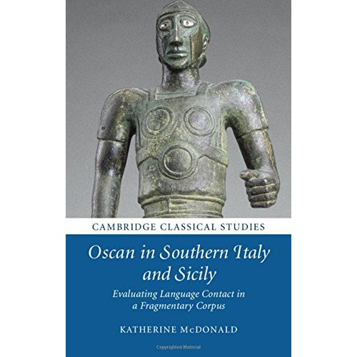 Oscan in Southern Italy and Sicily: Evaluating Language Contact in a Fragmentary Corpus (Cambridge Classical Studies)