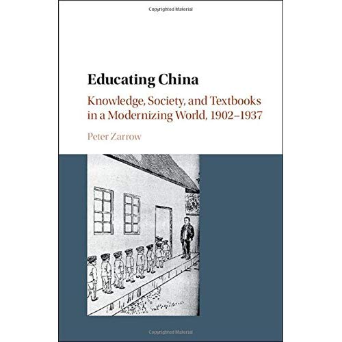 Educating China: Knowledge, Society and Textbooks in a Modernizing World, 1902-1937