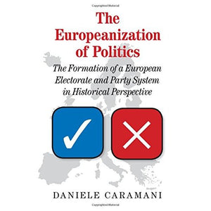 The Europeanization of Politics: The Formation of a European Electorate and Party System in Historical Perspective