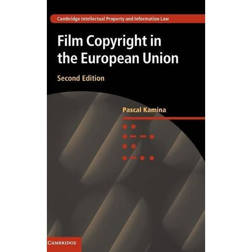 Film Copyright in the European Union (Cambridge Intellectual Property and Information Law)