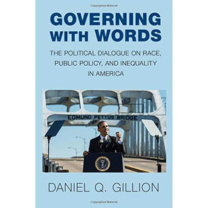 Governing with Words: The Political Dialogue on Race, Public Policy, and Inequality in America