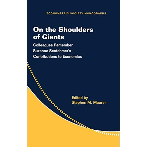 On the Shoulders of Giants: Colleagues Remember Suzanne Scotchmer's Contributions to Economics (Econometric Society Monographs)