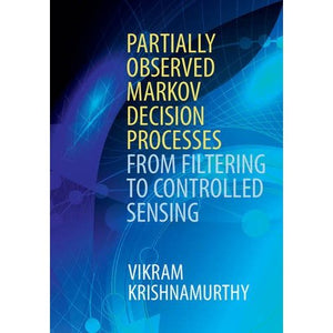 Partially Observed Markov Decision Processes: From Filtering to Controlled Sensing