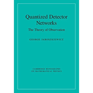 Quantized Detector Networks: The Theory of Observation (Cambridge Monographs on Mathematical Physics)