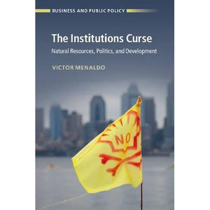 The Institutions Curse: Natural Resources, Politics, and Development (Business and Public Policy)