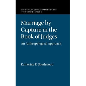 Marriage by Capture in the Book of Judges: An Anthropological Approach (Society for Old Testament Study Monographs)
