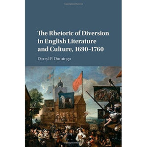 The Rhetoric of Diversion in English Literature and Culture, 1690-1760