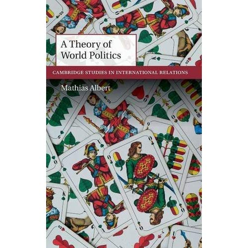 A Theory of World Politics (Cambridge Studies in International Relations)