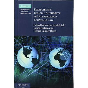 Establishing Judicial Authority in International Economic Law (Cambridge International Trade and Economic Law)