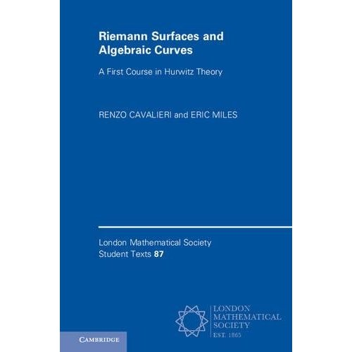 Riemann Surfaces and Algebraic Curves: A First Course in Hurwitz Theory (London Mathematical Society Student Texts)