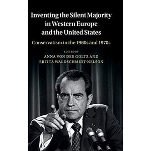 Inventing the Silent Majority in Western Europe and the United States: Conservatism in the 1960s and 1970s (Publications of the German Historical Institute)