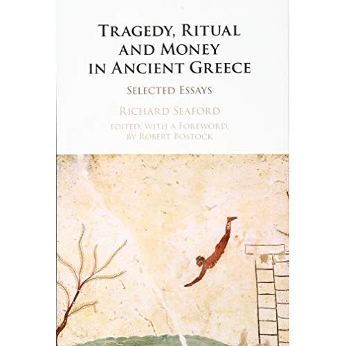 Tragedy, Ritual and Money in Ancient Greece: Selected Essays